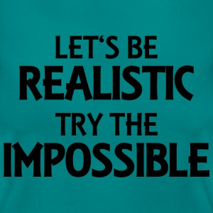 Let's be realistic - Try the impossible T-shirts - Vrouwen T-shirt