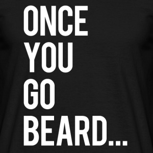 Once you go beard - Men's T-Shirt