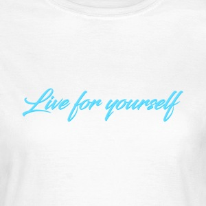 Live For Yourself Womens - Women's T-Shirt