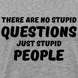 There are no stupid questions, just stupid people T-Shirts - Männer Premium T-Shirt