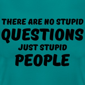 There are no stupid questions, just stupid people Camisetas - Camiseta mujer