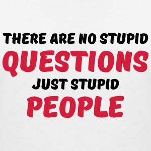 There are no stupid questions, just stupid people T-Shirts - Women's V-Neck T-Shirt