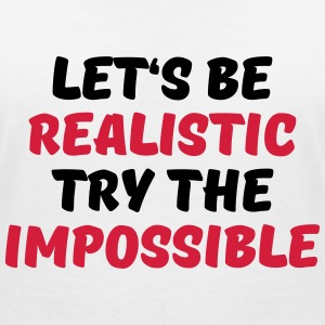Let's be realistic - Try the impossible T-shirts - T-shirt med v-ringning dam