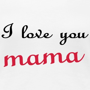 I love you mama T-Shirts - Women's Premium T-Shirt