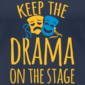 keep the drama on the stage T-Shirts - Women's Premium T-Shirt