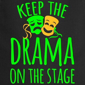 keep the drama on the stage  Aprons - Cooking Apron