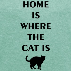 home is where the cat is T-Shirts - Women's T-shirt with rolled up sleeves