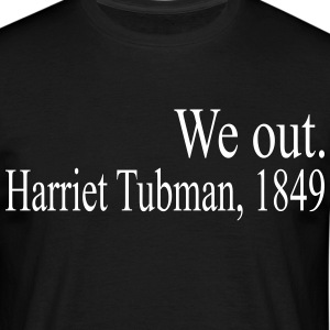 We Out Harriet Tubman 1849 T-Shirts - Men's T-Shirt