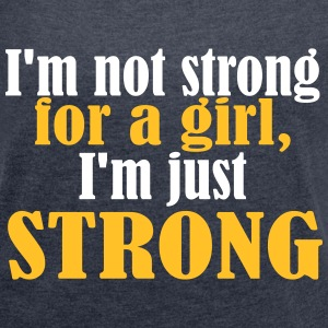Not Strong for a Girl just Strong - T-shirt med upprullade ärmar dam