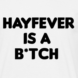 Hayfever is a bitch T-shirts - Mannen T-shirt