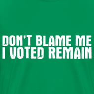 Design ~ Don't Blame Me I Voted Remain
