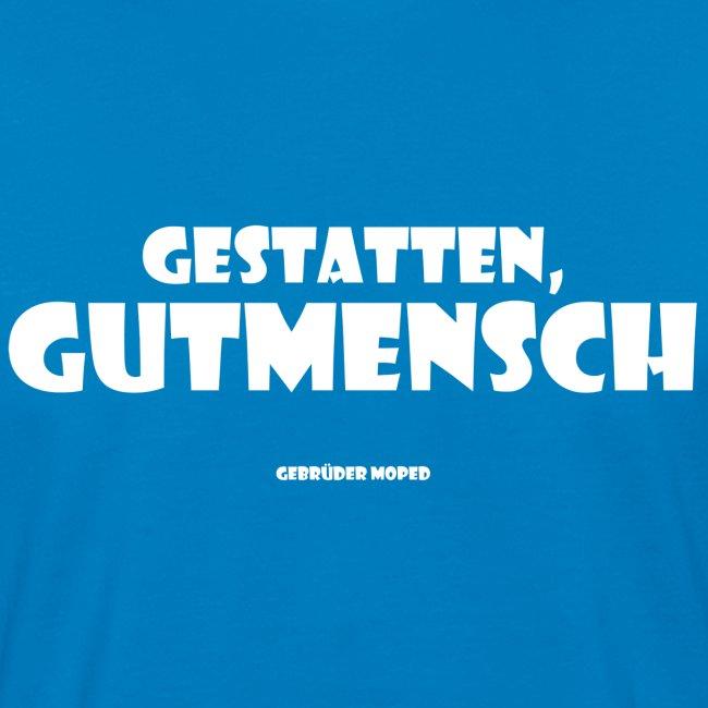Gestatten, Gutmensch