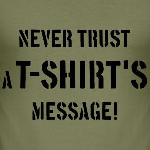 Never Trust A T-Shirt's Message! T-Shirts - Men's Slim Fit T-Shirt