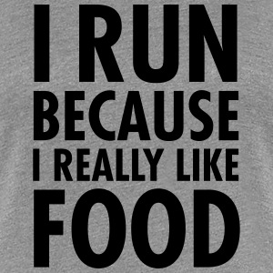 I Run Because I Really Like Food T-skjorter - Premium T-skjorte for kvinner