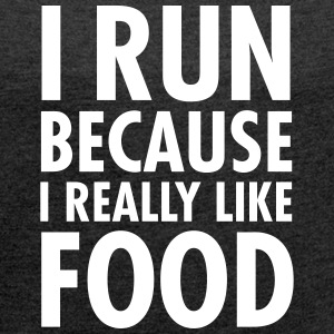 I Run Because I Really Like Food T-Shirts - Frauen T-Shirt mit gerollten Ärmeln