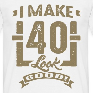 I Make 40 Look Good! - Men's T-Shirt