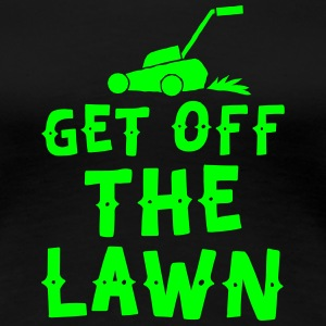 get off the lawn with lawn mower T-Shirts - Women's Premium T-Shirt