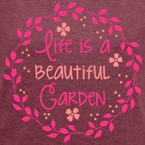 life is a beautiful garden T-Shirts - Women's T-shirt with rolled up sleeves
