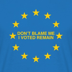 Don't blame me, I voted Remain - Men's T-Shirt