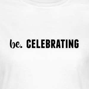 be. CELEBRATING Womens - Women's T-Shirt