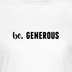 be. GENEROUS Womens - Women's T-Shirt