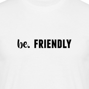 be. FRIENDLY Mens - Men's T-Shirt