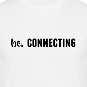 be. CONNECTING Mens - Men's T-Shirt