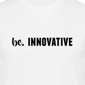 be. INNOVATIVE Mens - Men's T-Shirt