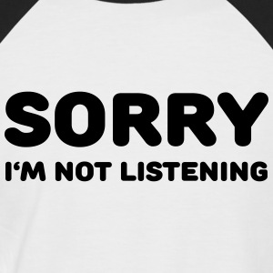 Sorry I'm not listening T-Shirts - Männer Baseball-T-Shirt