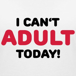 I can't adult today! T-Shirts - Frauen T-Shirt mit V-Ausschnitt