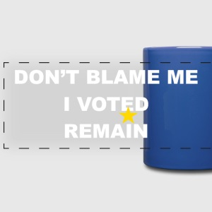 don't blame me i voted remain - Full Color Panoramic Mug
