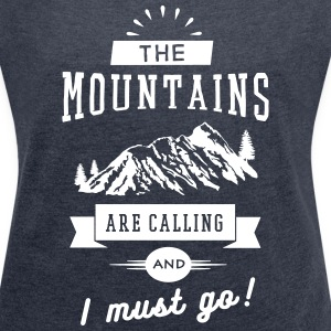 The Mountains Are Calling And I Must Go T-Shirts - Frauen T-Shirt mit gerollten Ärmeln