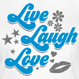 Live Laugh Love - Frauen T-Shirt