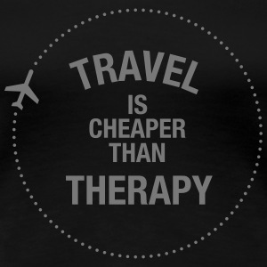 Travel Is Cheaper Than Therapy T-Shirts - Women's Premium T-Shirt