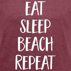 Eat, Sleep, Beach, Repeat Magliette - Maglietta da donna con risvolti