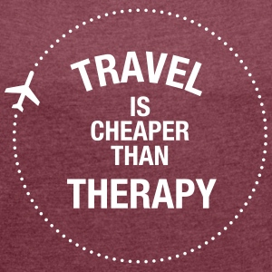 Travel Is Cheaper Than Therapy T-Shirts - Women's T-shirt with rolled up sleeves