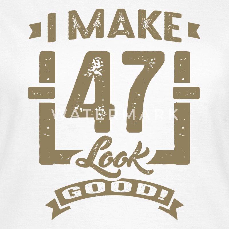 I Make 47 Look Good! - Women's T-Shirt