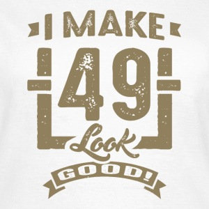 I Make 49 Look Good! - Women's T-Shirt