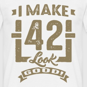 I Make 42 Look Good! - Men's T-Shirt