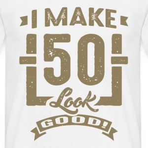 I Make 50 Look Good! - Men's T-Shirt