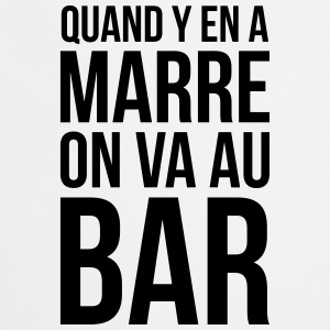 Quand y en a marre on va au bar - Alcool - Humour Tabliers - Tablier de cuisine