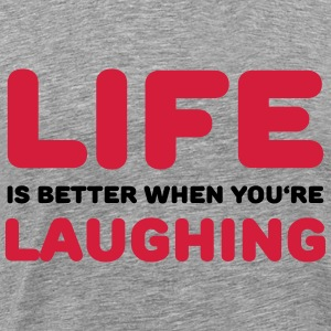 Life is better when you're laughing T-Shirts - Männer Premium T-Shirt