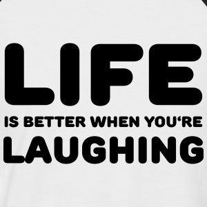 Life is better when you're laughing T-Shirts - Männer Baseball-T-Shirt