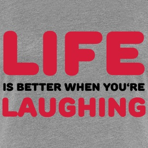 Life is better when you're laughing T-shirts - Dame premium T-shirt