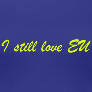 I still love EU - Women's Premium T-Shirt