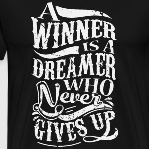 A Winner Is A Dreamer Who Never Gives Up T-shirts - Mannen Premium T-shirt