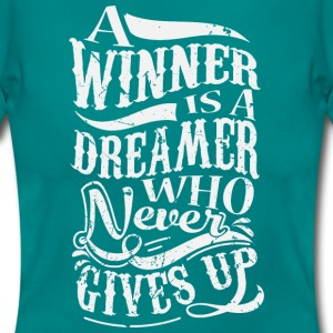 A Winner Is A Dreamer Who Never Gives Up T-Shirts - Frauen T-Shirt