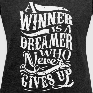 A Winner Is A Dreamer Who Never Gives Up T-Shirts - Women's T-shirt with rolled up sleeves