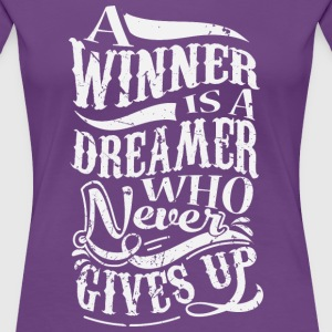 A Winner Is A Dreamer Who Never Gives Up T-shirts - Vrouwen Premium T-shirt