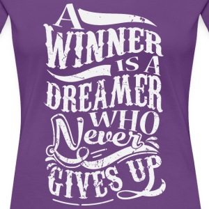 A Winner Is A Dreamer Who Never Gives Up T-skjorter - Premium T-skjorte for kvinner